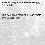 This has been emptied by our Waste and Streets team -67 Ively Road, Farnborough, GU14 0JP