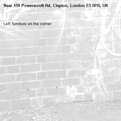 Left furniture on the corner -159 Powerscroft Rd, Clapton, London E5 0PR, UK