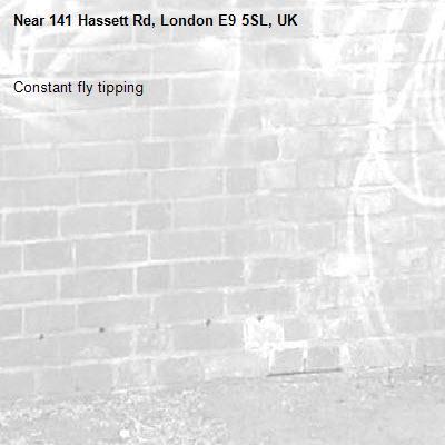 Constant fly tipping-141 Hassett Rd, London E9 5SL, UK