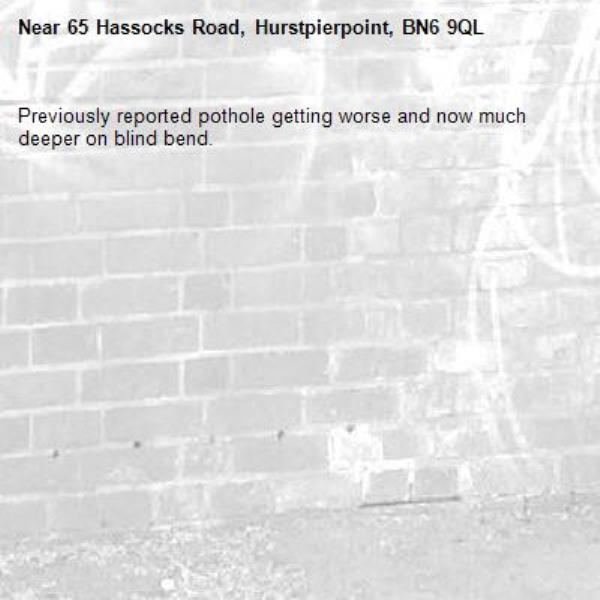 Previously reported pothole getting worse and now much deeper on blind bend.-65 Hassocks Road, Hurstpierpoint, BN6 9QL