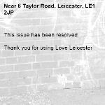 This issue has been resolved   Thank you for using Love Leicester -6 Taylor Road, Leicester, LE1 2JP