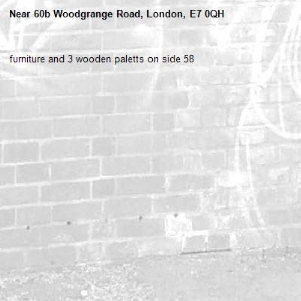 furniture and 3 wooden paletts on side 58-60b Woodgrange Road, London, E7 0QH