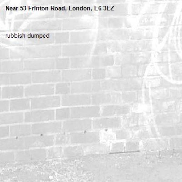 rubbish dumped-53 Frinton Road, London, E6 3EZ