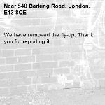 We have removed the fly-tip. Thank you for reporting it.-540 Barking Road, London, E13 8QE