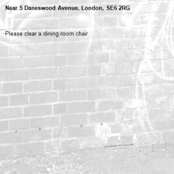 Please clear a dining room chair -5 Daneswood Avenue, London, SE6 2RG