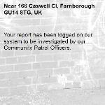 Your report has been logged on our system to be investigated by our Community Patrol Officers.-166 Caswell Cl, Farnborough GU14 8TG, UK