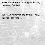 We have removed the fly-tip. Thank you for reporting it.-106 Evelyn Denington Road, London, E6 5YU