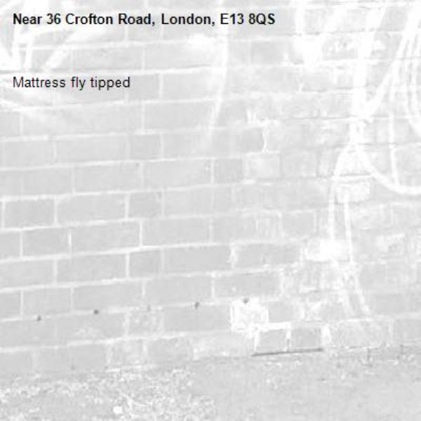Mattress fly tipped -36 Crofton Road, London, E13 8QS