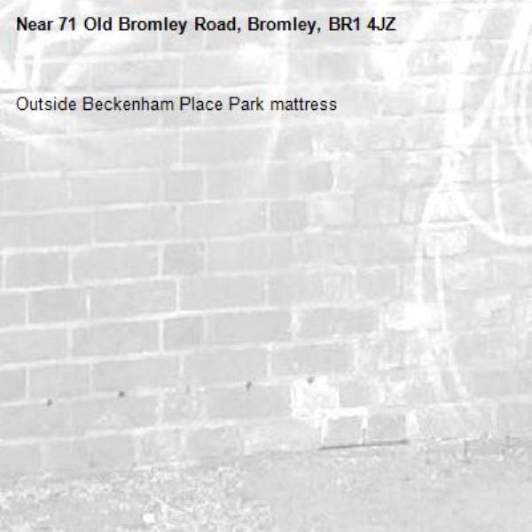 Outside Beckenham Place Park mattress-71 Old Bromley Road, Bromley, BR1 4JZ