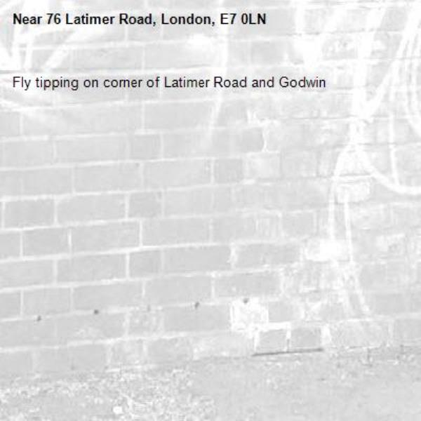 Fly tipping on corner of Latimer Road and Godwin-76 Latimer Road, London, E7 0LN