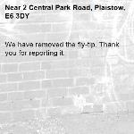 We have removed the fly-tip. Thank you for reporting it.-2 Central Park Road, Plaistow, E6 3DY