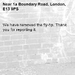 We have removed the fly-tip. Thank you for reporting it.-1a Boundary Road, London, E13 9PS
