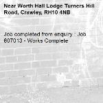 Job completed from enquiry : Job 607013 - Works Complete-Worth Hall Lodge Turners Hill Road, Crawley, RH10 4NB