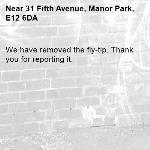 We have removed the fly-tip. Thank you for reporting it.-31 Fifth Avenue, Manor Park, E12 6DA