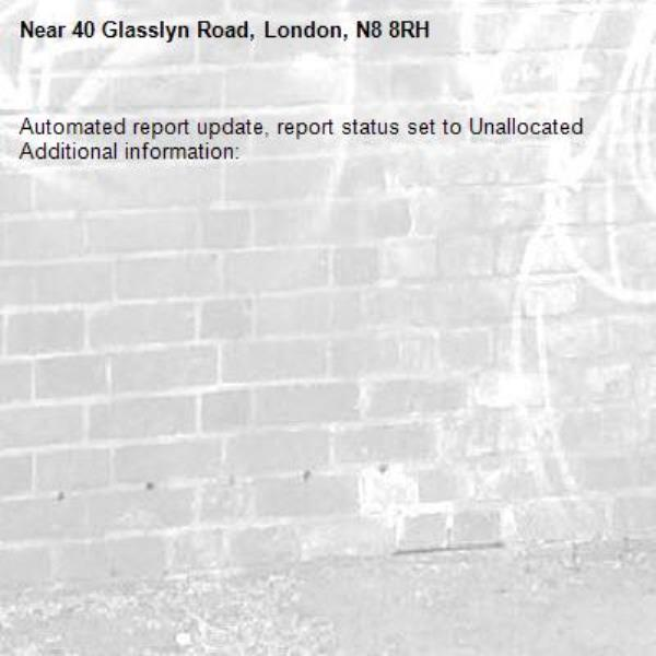 Automated report update, report status set to Unallocated Additional information:  -40 Glasslyn Road, London, N8 8RH