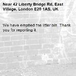 We have emptied the litter bin. Thank you for reporting it.-42 Liberty Bridge Rd, East Village, London E20 1AS, UK
