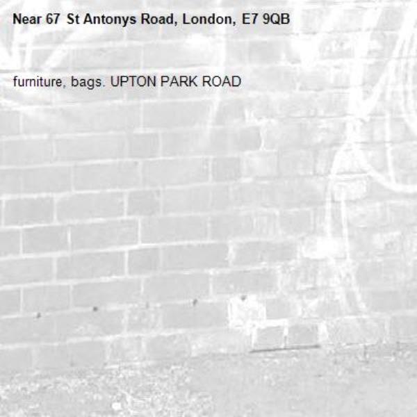 furniture, bags. UPTON PARK ROAD-67 St Antonys Road, London, E7 9QB