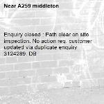 Enquiry closed : Path clear on site inspection. No action req. customer updated via duplicate enquiry 3124289. DB-A259 middleton