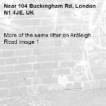 More of the same litter on Ardleigh Road image 1-104 Buckingham Rd, London N1 4JE, UK