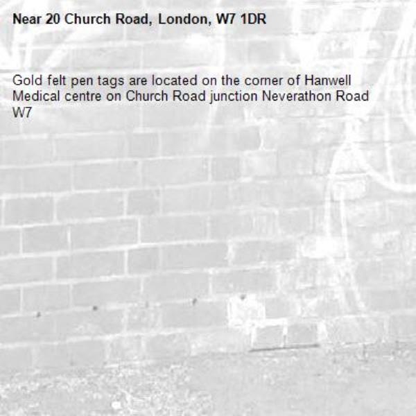Gold felt pen tags are located on the corner of Hanwell Medical centre on Church Road junction Neverathon Road W7 -20 Church Road, London, W7 1DR