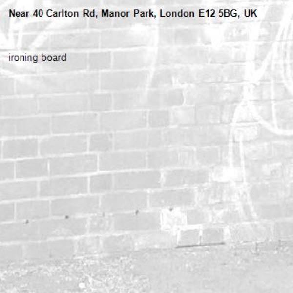 ironing board -40 Carlton Rd, Manor Park, London E12 5BG, UK
