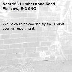 We have removed the fly-tip. Thank you for reporting it.-163 Humberstone Road, Plaistow, E13 9NQ