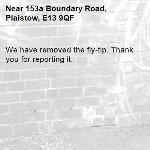 We have removed the fly-tip. Thank you for reporting it.-153a Boundary Road, Plaistow, E13 9QF