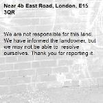 We are not responsible for this land. We have informed the landowner, but we may not be able to  resolve ourselves. Thank you for reporting it.-4b East Road, London, E15 3QR