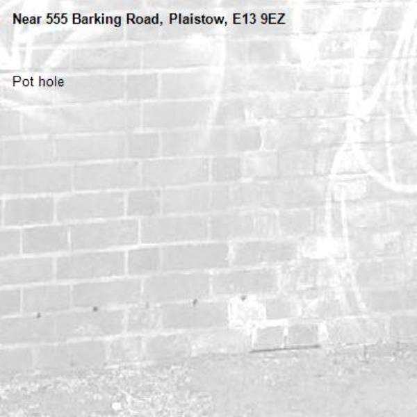 Pot hole -555 Barking Road, Plaistow, E13 9EZ