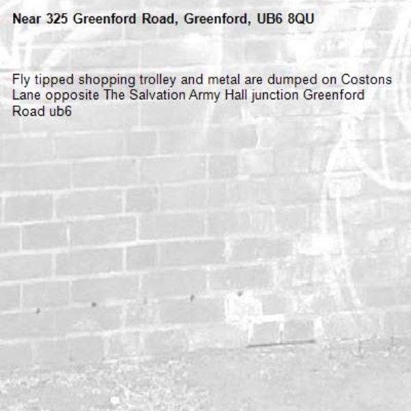 Fly tipped shopping trolley and metal are dumped on Costons Lane opposite The Salvation Army Hall junction Greenford Road ub6 -325 Greenford Road, Greenford, UB6 8QU