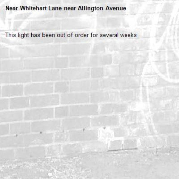 This light has been out of order for several weeks-Whitehart Lane near Allington Avenue