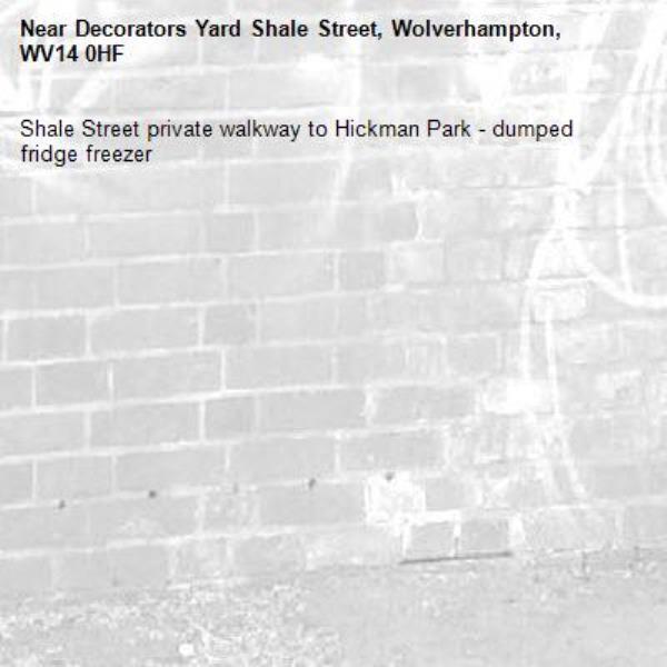 Shale Street private walkway to Hickman Park - dumped fridge freezer-Decorators Yard Shale Street, Wolverhampton, WV14 0HF