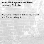 We have removed the fly-tip. Thank you for reporting it.-43b Leytonstone Road, London, E15 1JA