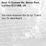 We have removed the fly-tip. Thank you for reporting it.-10 Durham Rd, Manor Park, London E12 5AB, UK