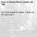 We have swept the street. Thank you for reporting it.-2a Roman Road, London, E6 3RX