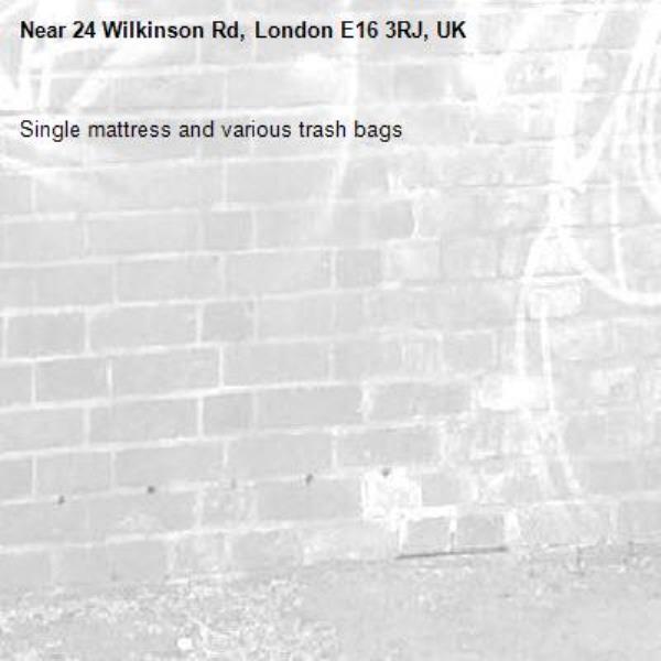 Single mattress and various trash bags-24 Wilkinson Rd, London E16 3RJ, UK