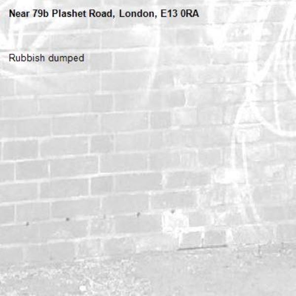 Rubbish dumped -79b Plashet Road, London, E13 0RA