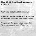 We've investigated the situation.  An Order has been made to repair the defect and the case has been closed.  Thank you for using Love Leicester. You're making a real difference. -29-30 High Street, Leicester, LE1 4FQ