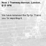 We have removed the fly-tip. Thank you for reporting it.-3 Tramway Avenue, London, E15 4PN