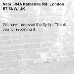 We have removed the fly-tip. Thank you for reporting it.-384A Katherine Rd, London E7 8NW, UK