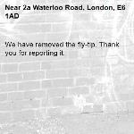 We have removed the fly-tip. Thank you for reporting it.-2a Waterloo Road, London, E6 1AD