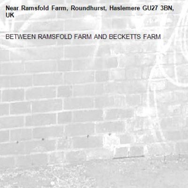 BETWEEN RAMSFOLD FARM AND BECKETTS FARM-Ramsfold Farm, Roundhurst, Haslemere GU27 3BN, UK