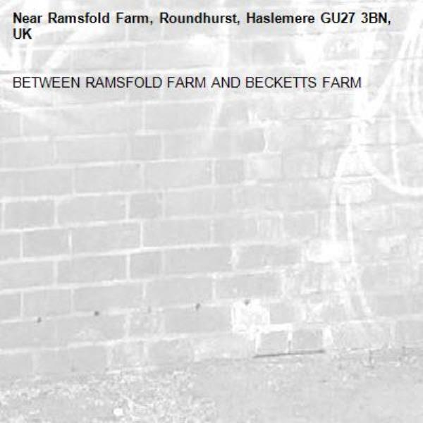 BETWEEN RAMSFOLD FARM AND BECKETTS FARM-Ramsfold Farm, Roundhurst, Haslemere GU27 3BN, UK