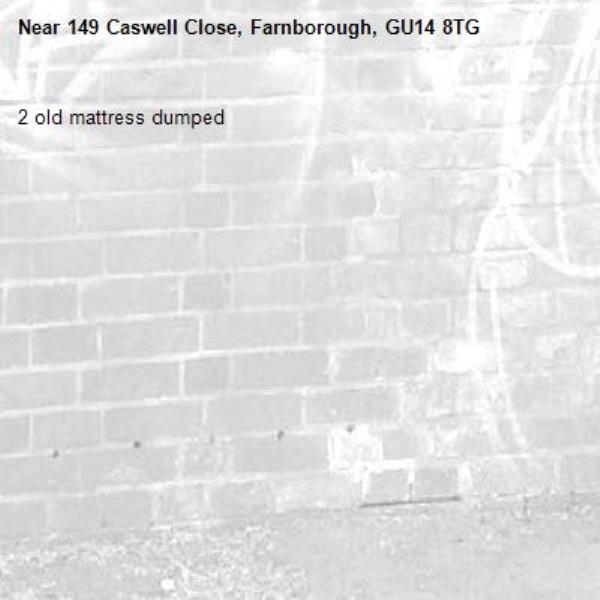 2 old mattress dumped -149 Caswell Close, Farnborough, GU14 8TG
