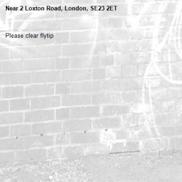 Please clear flytip-2 Loxton Road, London, SE23 2ET
