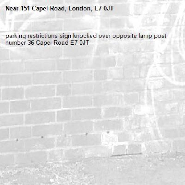 parking restrictions sign knocked over opposite lamp post number 36 Capel Road E7 0JT-151 Capel Road, London, E7 0JT