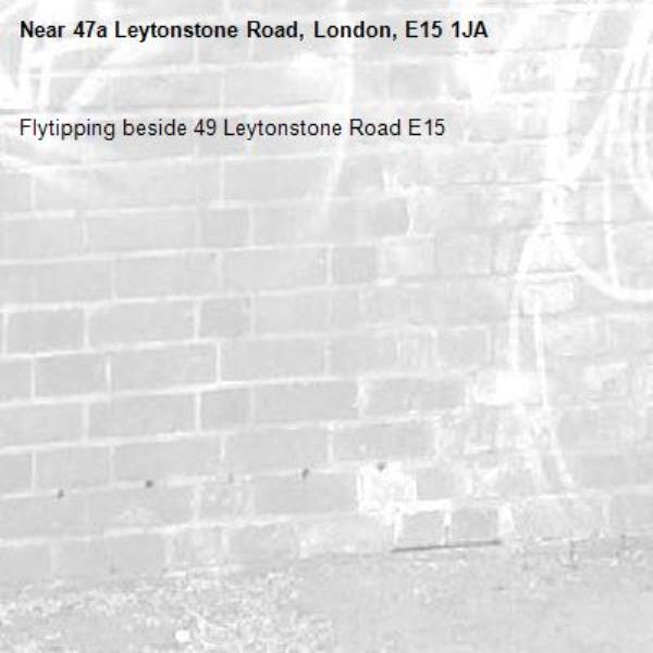 Flytipping beside 49 Leytonstone Road E15-47a Leytonstone Road, London, E15 1JA