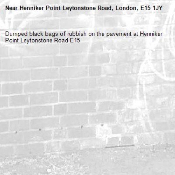 Dumped black bags of rubbish on the pavement at Henniker Point Leytonstone Road E15-Henniker Point Leytonstone Road, London, E15 1JY