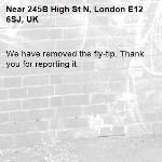 We have removed the fly-tip. Thank you for reporting it.-245B High St N, London E12 6SJ, UK