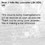 This issue is being investigated and will be resolved as soon as possible. Thank you for using Love Leicester. You're making a real difference. -2 Iliffe Rd, Leicester LE4 9DG, UK